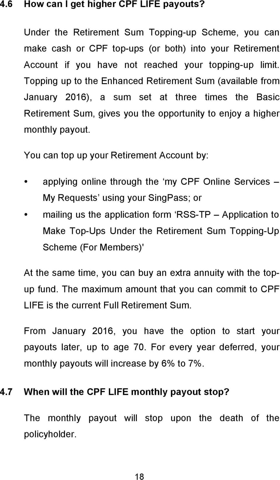 Topping up to the Enhanced Retirement Sum (available from January 2016), a sum set at three times the Basic Retirement Sum, gives you the opportunity to enjoy a higher monthly payout.