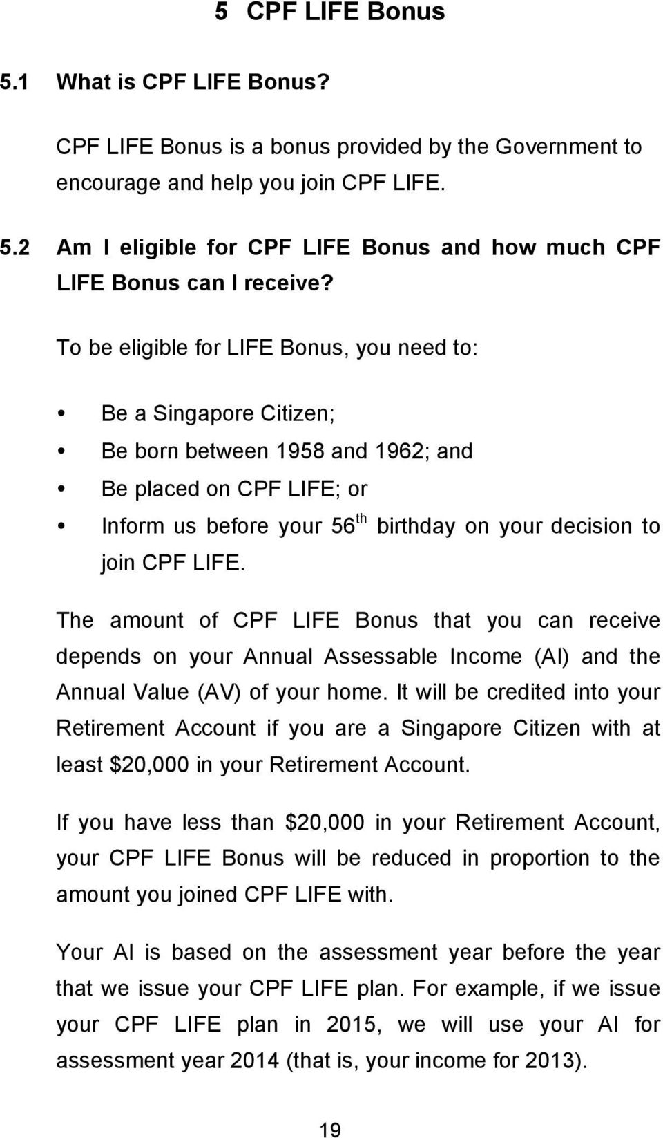 The amount of CPF LIFE Bonus that you can receive depends on your Annual Assessable Income (AI) and the Annual Value (AV) of your home.