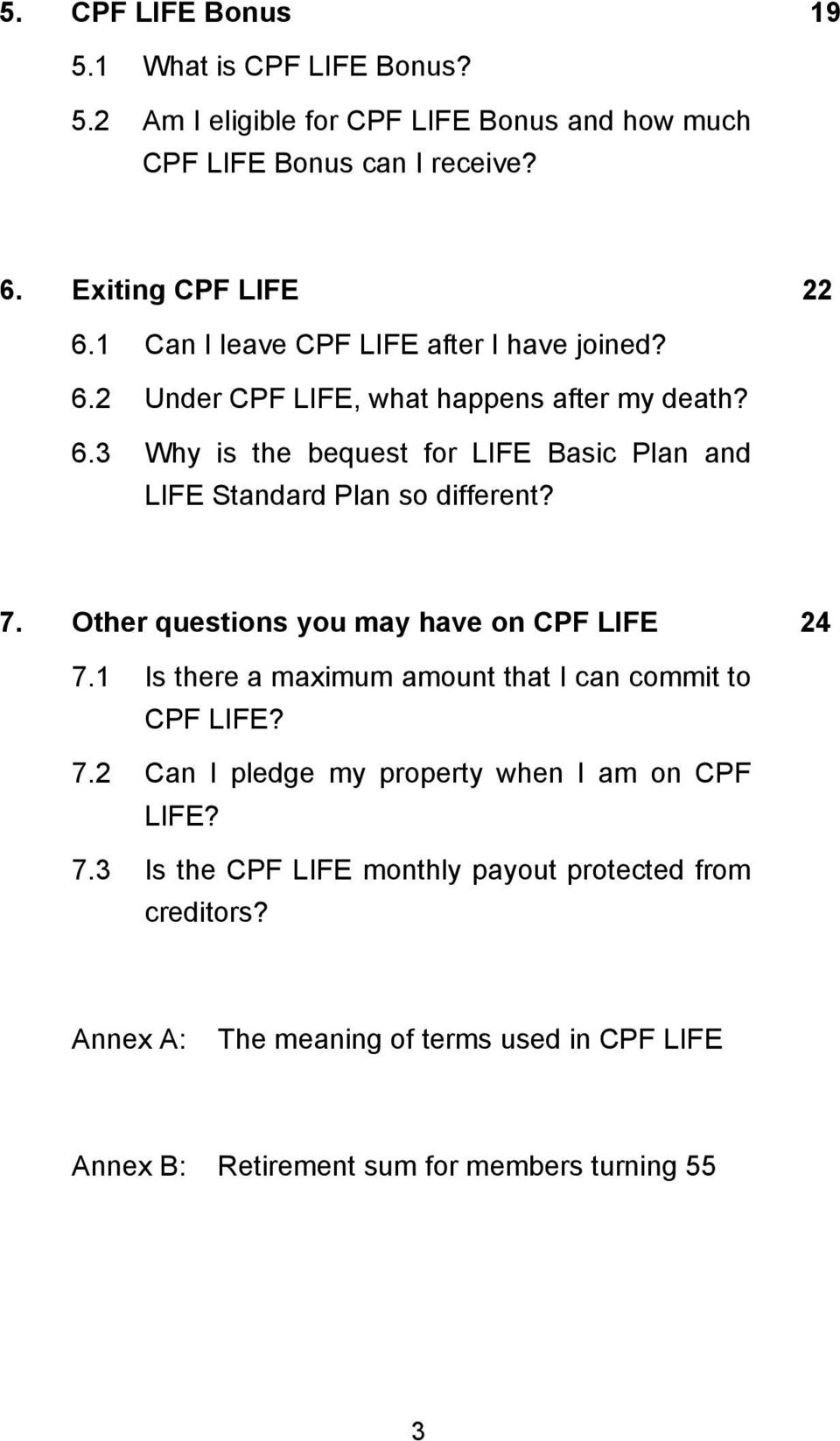 7. Other questions you may have on CPF LIFE 24 7.1 Is there a maximum amount that I can commit to CPF LIFE? 7.2 Can I pledge my property when I am on CPF LIFE?