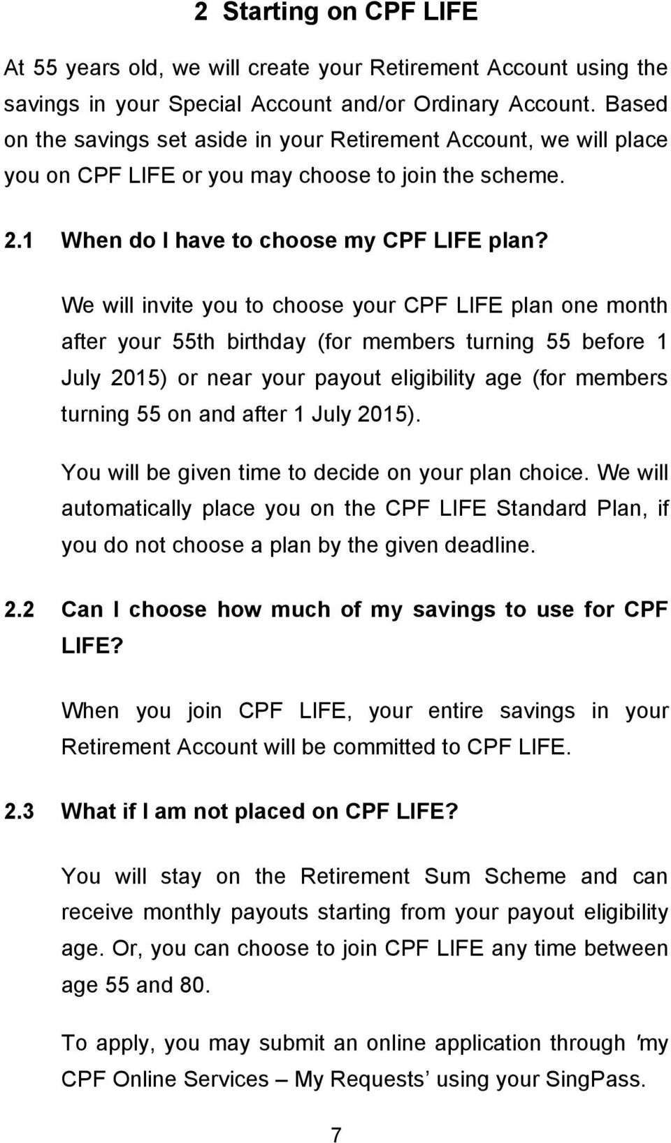 We will invite you to choose your CPF LIFE plan one month after your 55th birthday (for members turning 55 before 1 July 2015) or near your payout eligibility age (for members turning 55 on and after