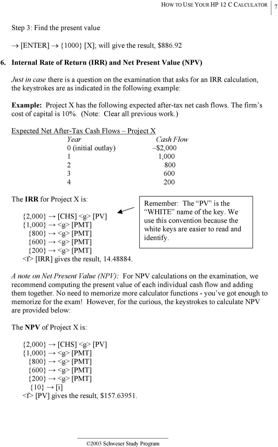 example: Example: Project X has the following expected after-tax net cash flows. The firm s cost of capital is 10%. (Note: Clear all previous work.