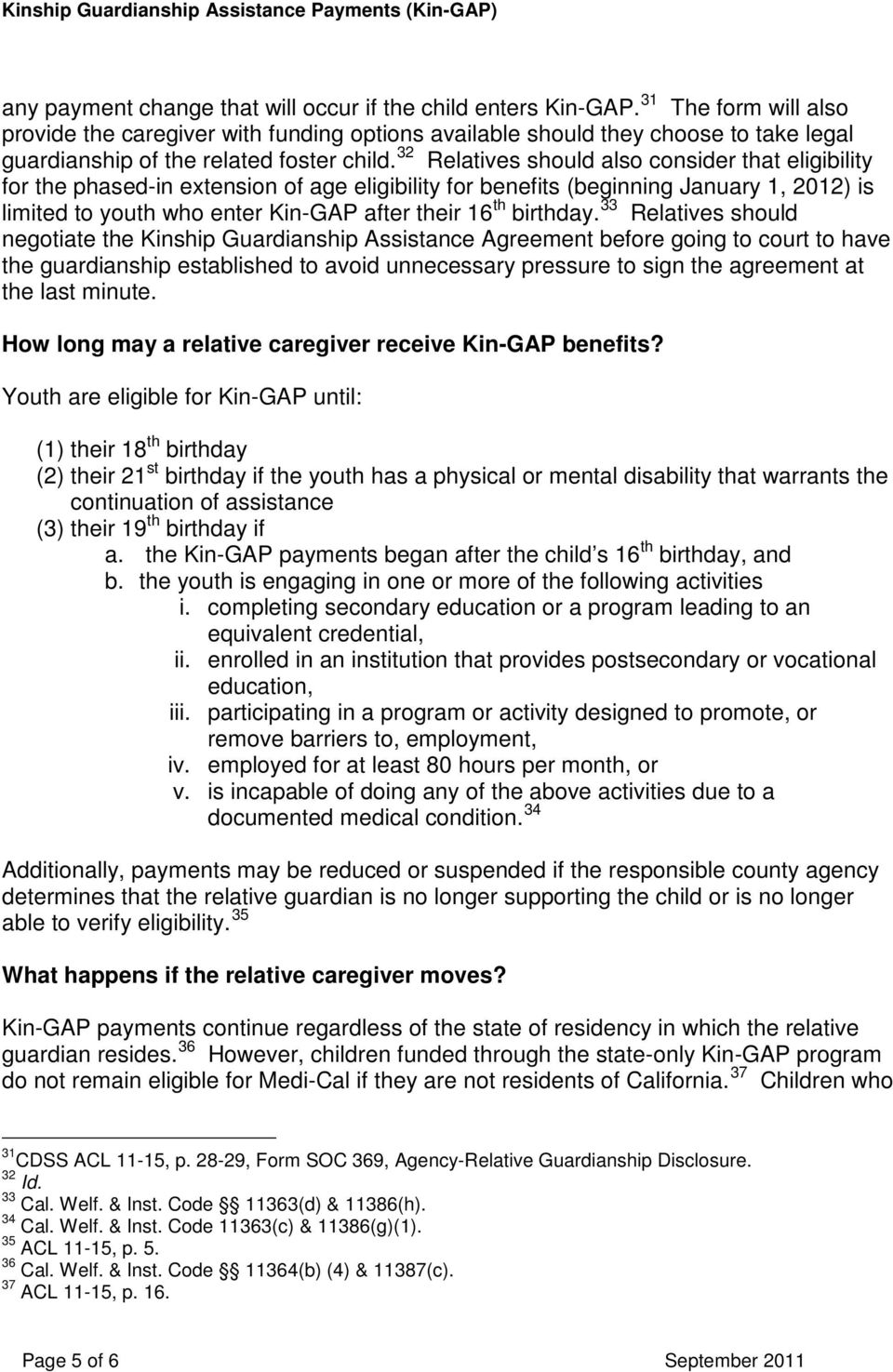 32 Relatives should also consider that eligibility for the phased-in extension of age eligibility for benefits (beginning January 1, 2012) is limited to youth who enter Kin-GAP after their 16 th