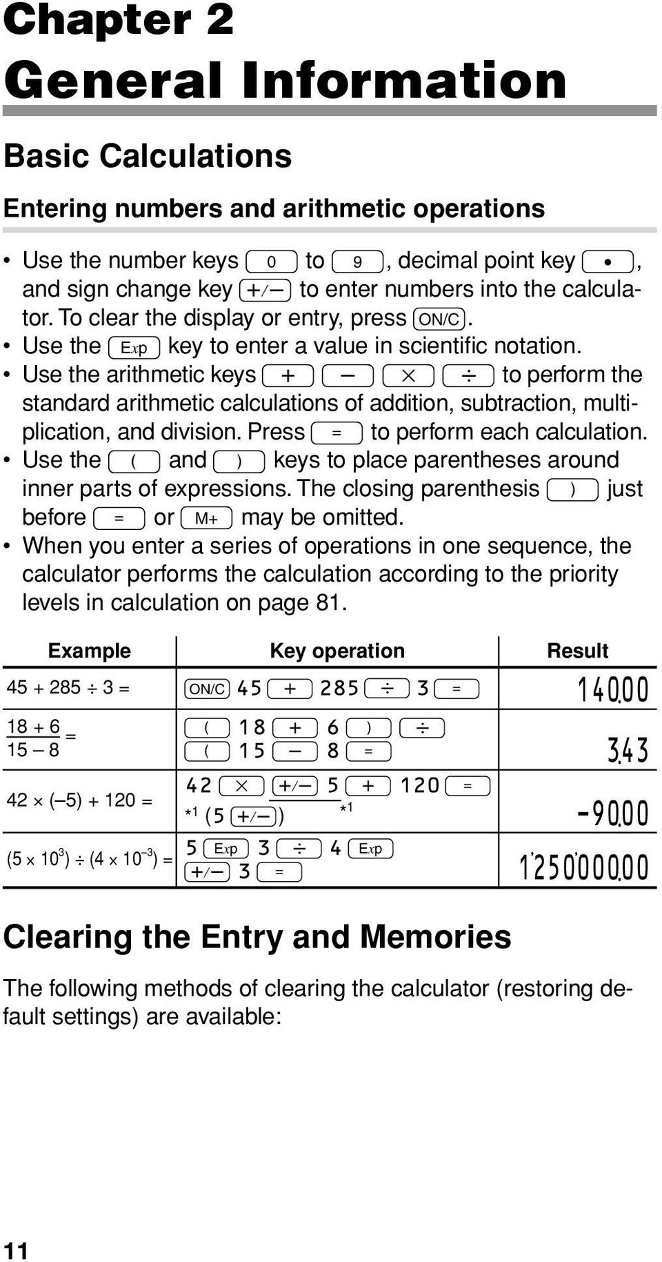 Use the arithmetic keys + - x 8 to perform the standard arithmetic calculations of addition, subtraction, multiplication, and division. Press = to perform each calculation.