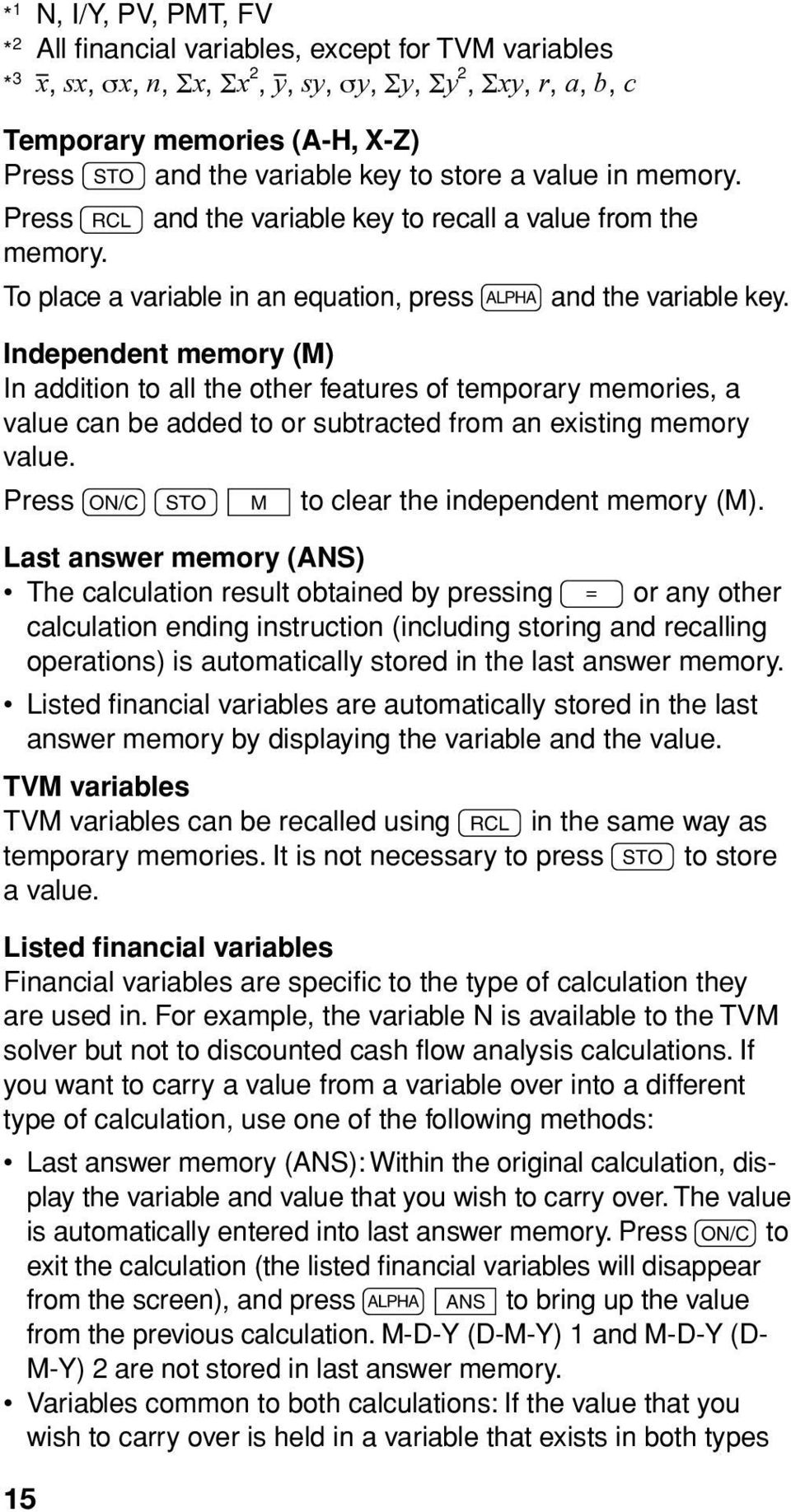 Independent memory (M) In addition to all the other features of temporary memories, a value can be added to or subtracted from an existing memory value.