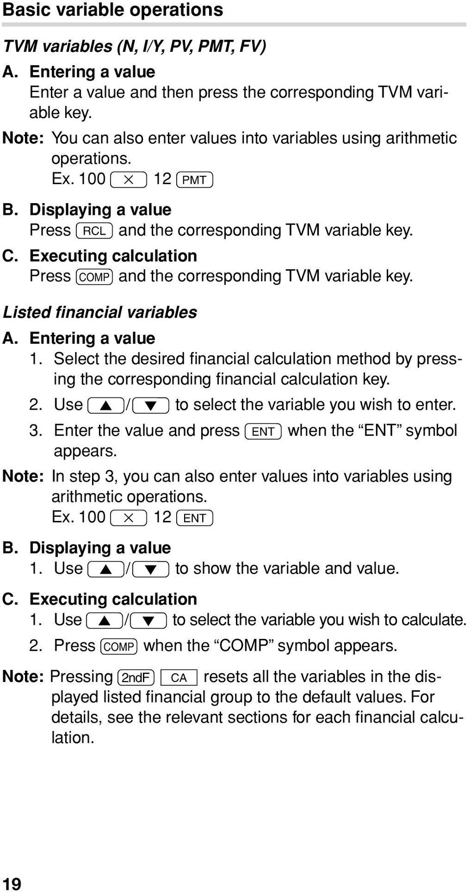 Executing calculation Press @ and the corresponding TVM variable key. Listed financial variables A. Entering a value 1.