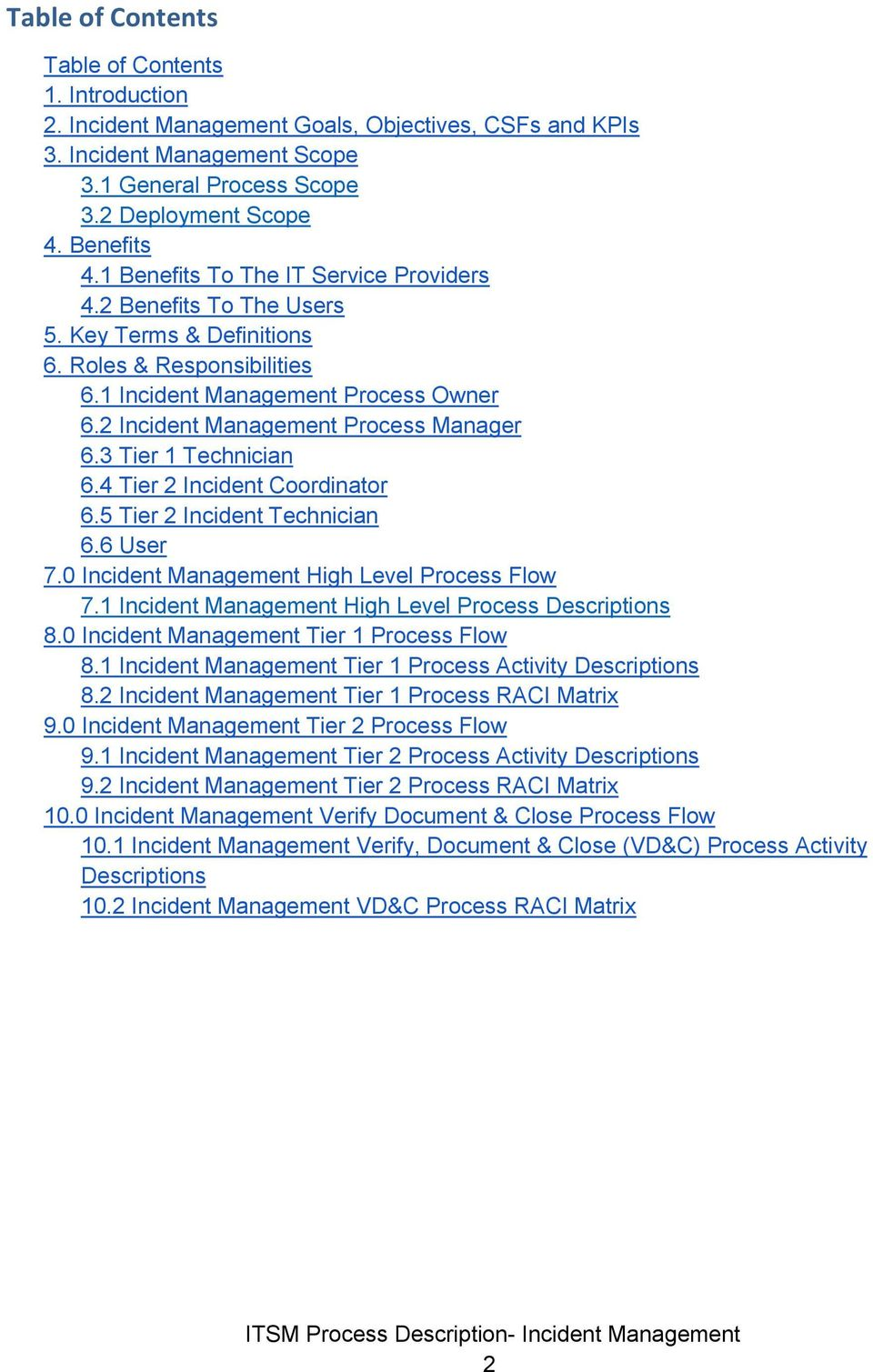 3 Tier 1 Technician 6.4 Tier 2 Incident Coordinator 6.5 Tier 2 Incident Technician 6.6 User 7.0 Incident Management High Level Process Flow 7.1 Incident Management High Level Process Descriptions 8.