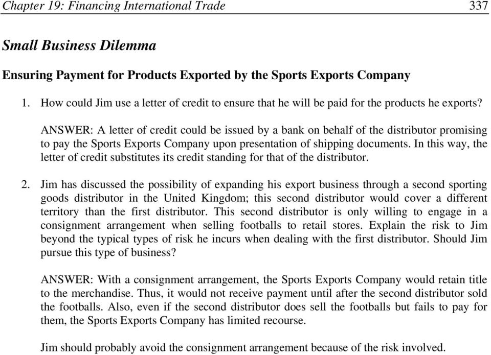 ANSWER: A letter of credit could be issued by a bank on behalf of the distributor promising to pay the Sports Exports Company upon presentation of shipping documents.