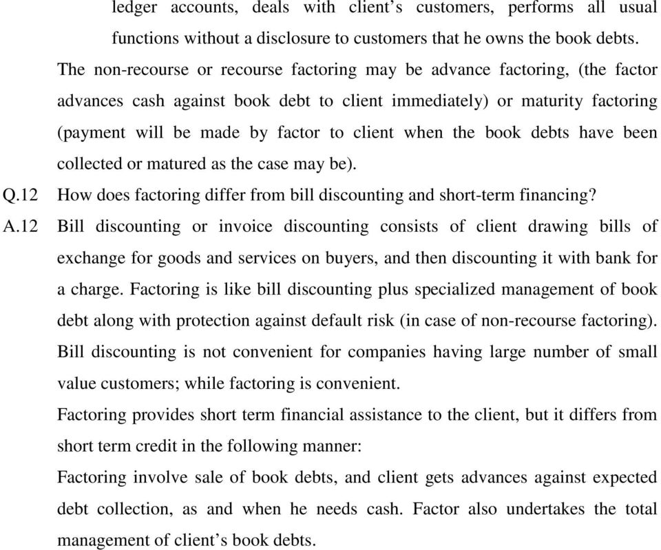 when the book debts have been collected or matured as the case may be). Q.12 How does factoring differ from bill discounting and short-term financing? A.