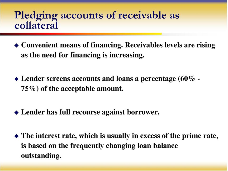 Lender screens accounts and loans a percentage (60% - 75%) of the acceptable amount.