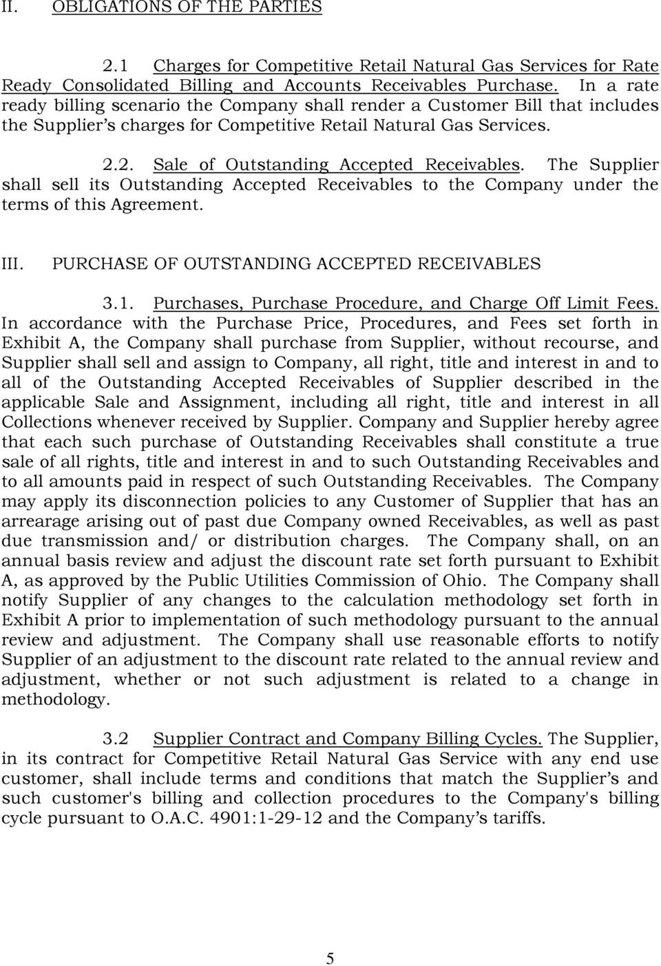 The Supplier shall sell its Outstanding Accepted Receivables to the Company under the terms of this Agreement. III. PURCHASE OF OUTSTANDING ACCEPTED RECEIVABLES 3.1.