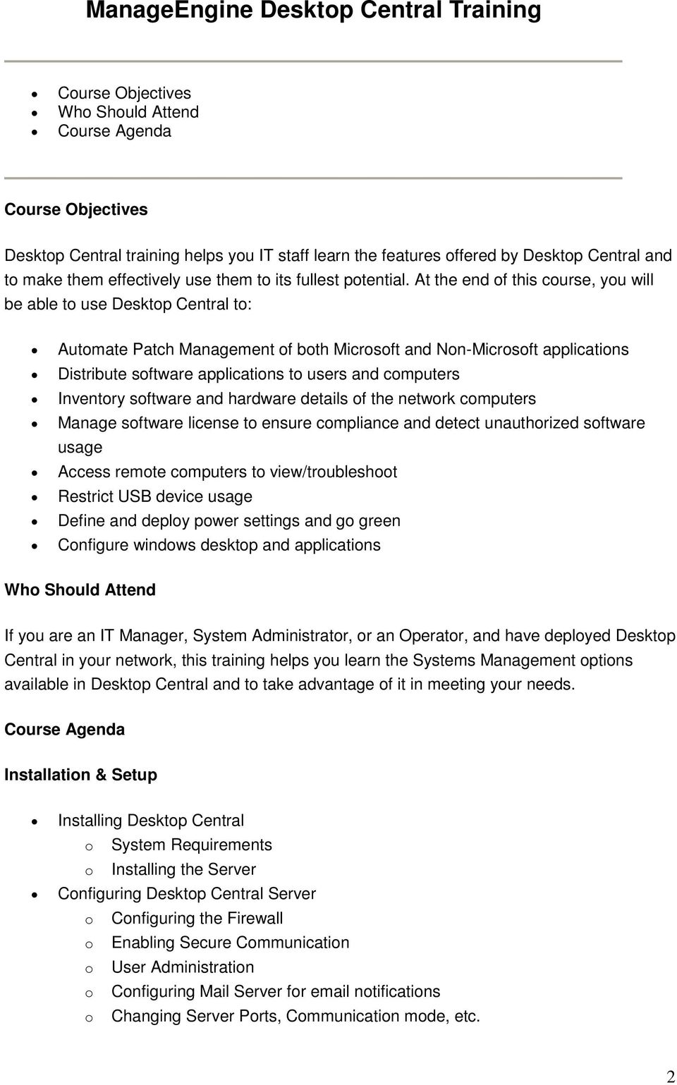 At the end of this course, you will be able to use Desktop Central to: Automate Patch Management of both Microsoft and Non-Microsoft applications Distribute software applications to users and