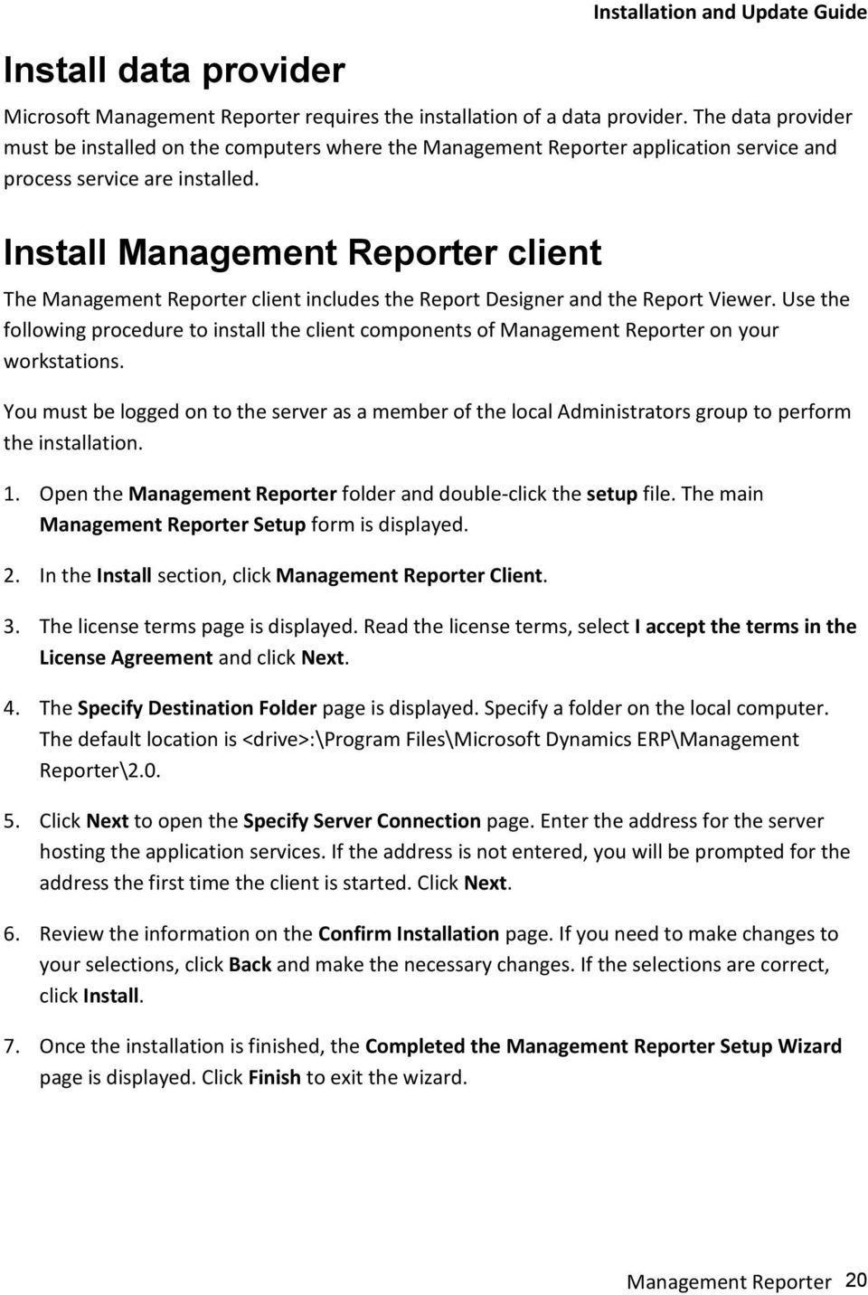 Install Management Reporter client The Management Reporter client includes the Report Designer and the Report Viewer.