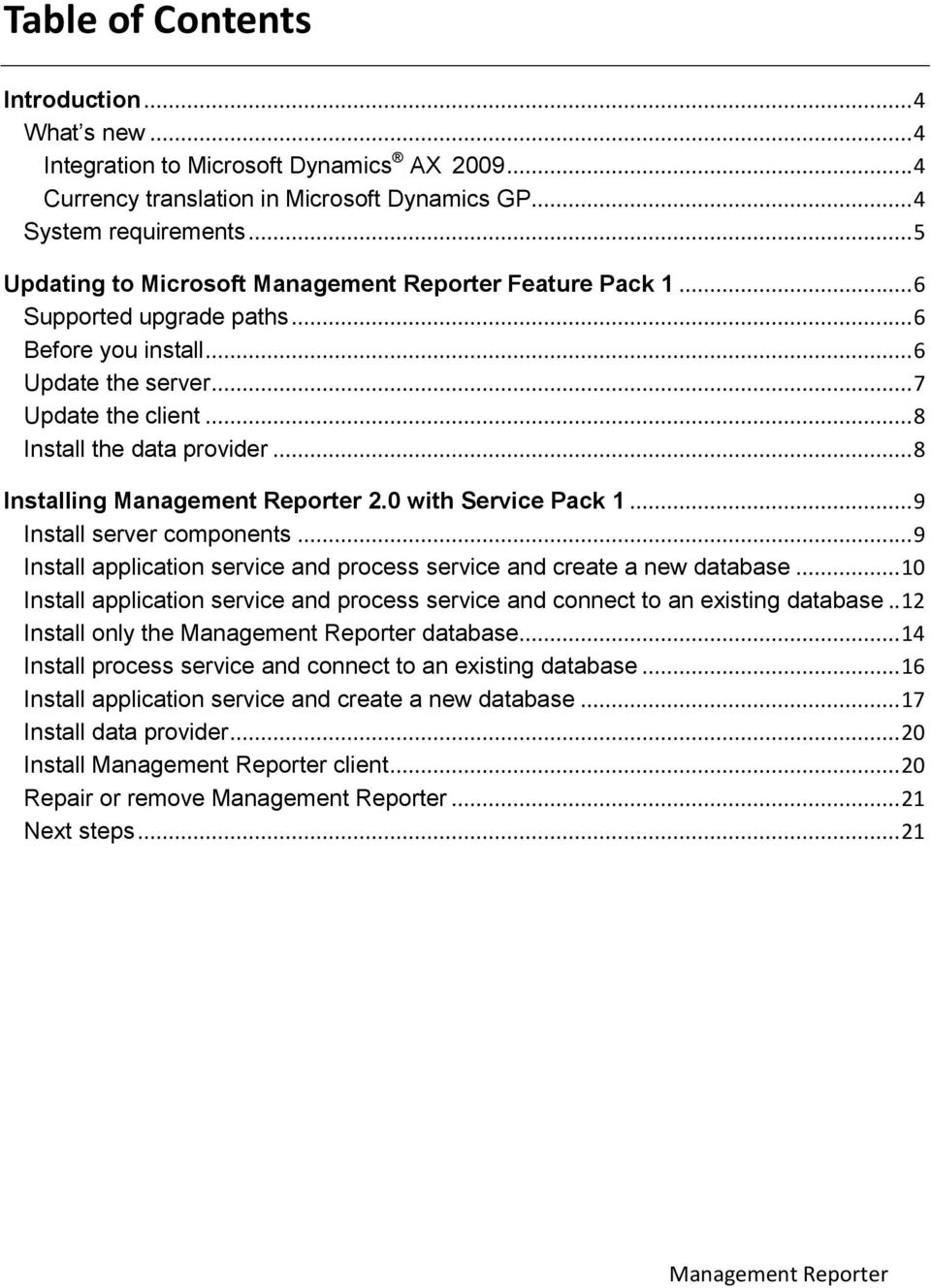 .. 8 Installing Management Reporter 2.0 with Service Pack 1... 9 Install server components... 9 Install application service and process service and create a new database.