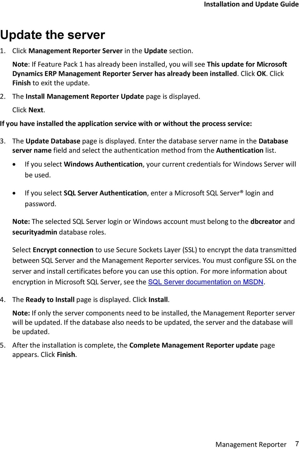 Click Finish to exit the update. 2. The Install Management Reporter Update page is displayed. Click Next. If you have installed the application service with or without the process service: 3.
