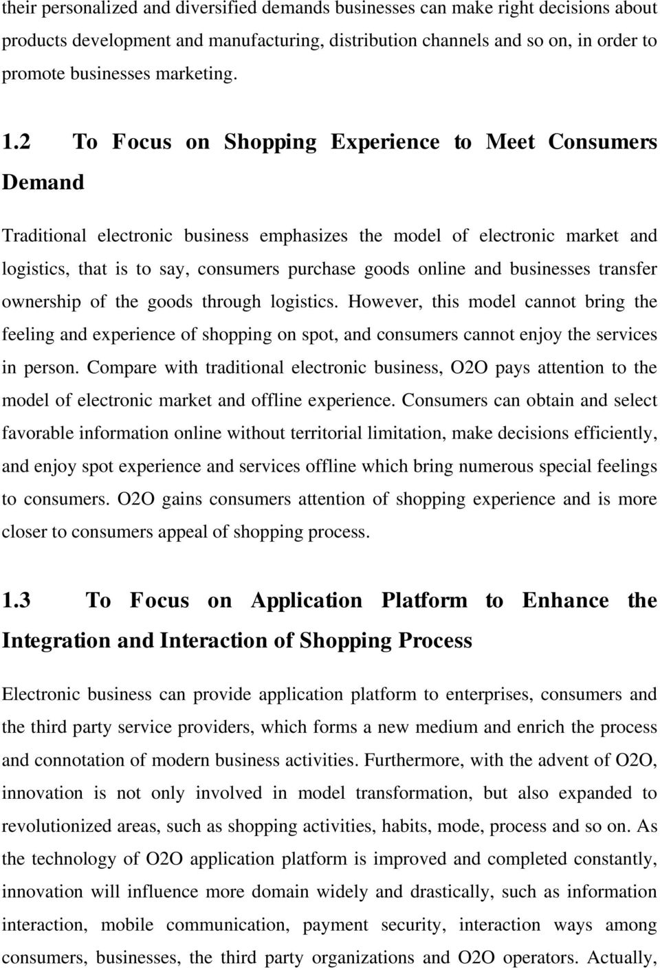 and businesses transfer ownership of the goods through logistics. However, this model cannot bring the feeling and experience of shopping on spot, and consumers cannot enjoy the services in person.
