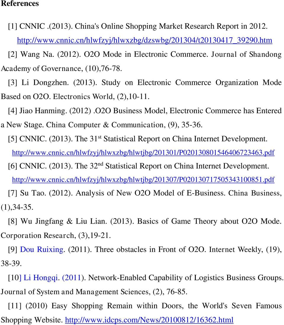 Electronics World, (2),10-11. [4] Jiao Hanming. (2012).O2O Business Model, Electronic Commerce has Entered a New Stage. China Computer & Communication, (9), 35-36. [5] CNNIC. (2013).