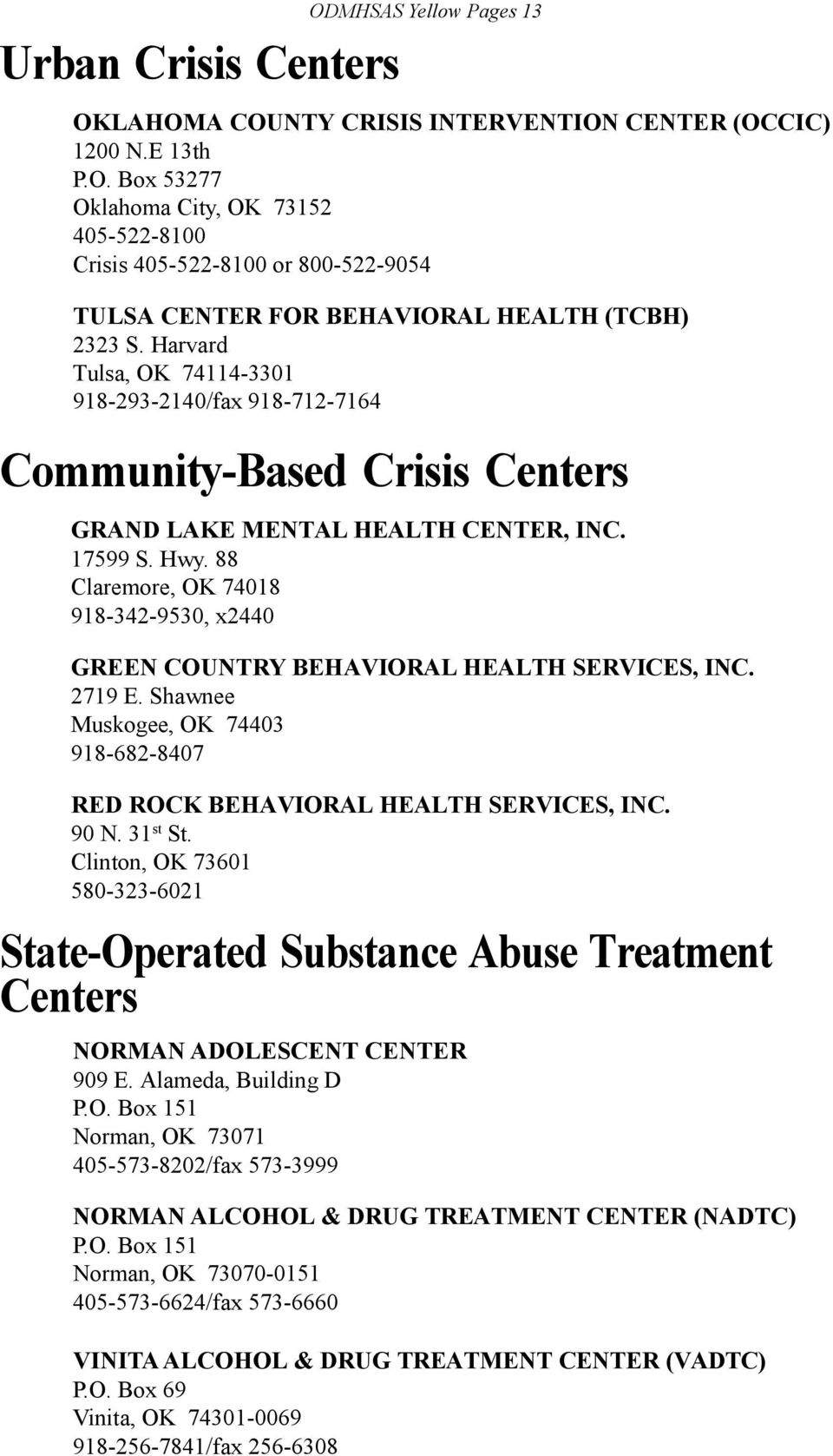 88 Claremore, OK 74018 918-342-9530, x2440 GREEN COUNTRY BEHAVIORAL HEALTH SERVICES, INC. 2719 E. Shawnee Muskogee, OK 74403 918-682-8407 RED ROCK BEHAVIORAL HEALTH SERVICES, INC. 90 N. 31 st St.