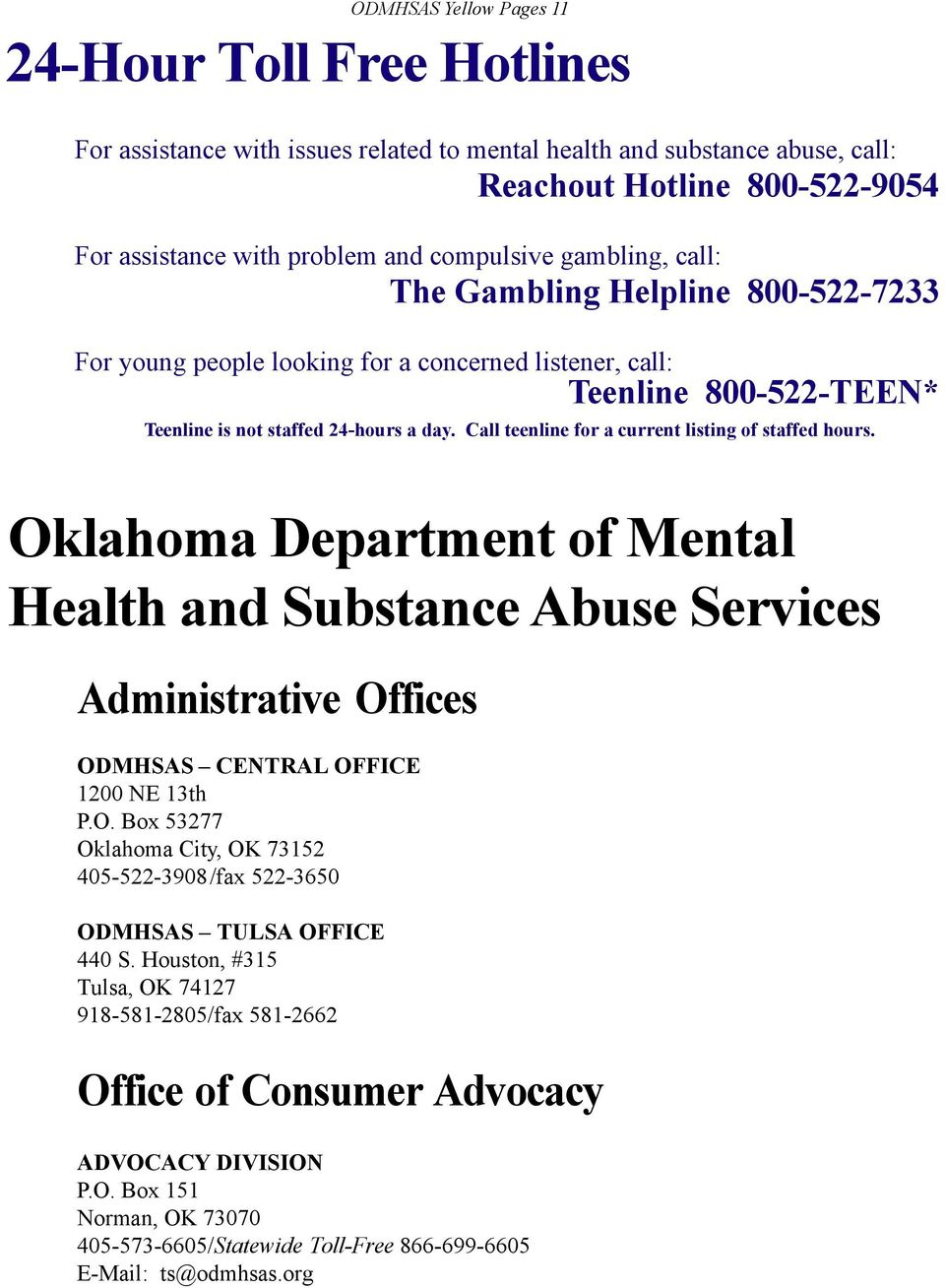 Call teenline for a current listing of staffed hours. Oklahoma Department of Mental Health and Substance Abuse Services Administrative Offices ODMHSAS CENTRAL OFFICE 1200 NE 13th P.O. Box 53277 Oklahoma City, OK 73152 405-522-3908/fax 522-3650 ODMHSAS TULSA OFFICE 440 S.