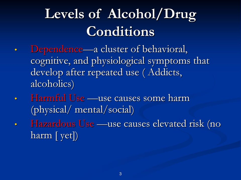 ( Addicts, alcoholics) Harmful Use use causes some harm (physical/