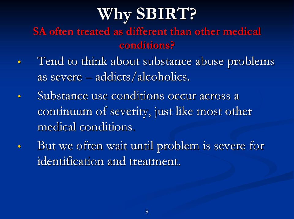 Substance use conditions occur across a continuum of severity, just like most