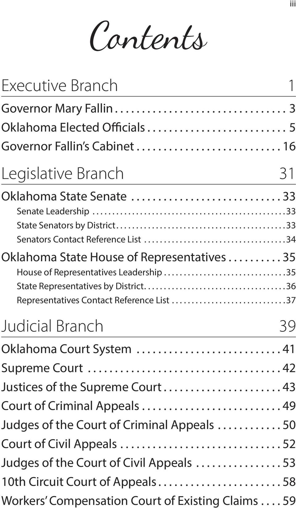 ..35 State Representatives by District...36 Representatives Contact Reference List...37 Judicial Branch 39 Oklahoma Court System...41 Supreme Court...42 Justices of the Supreme Court.