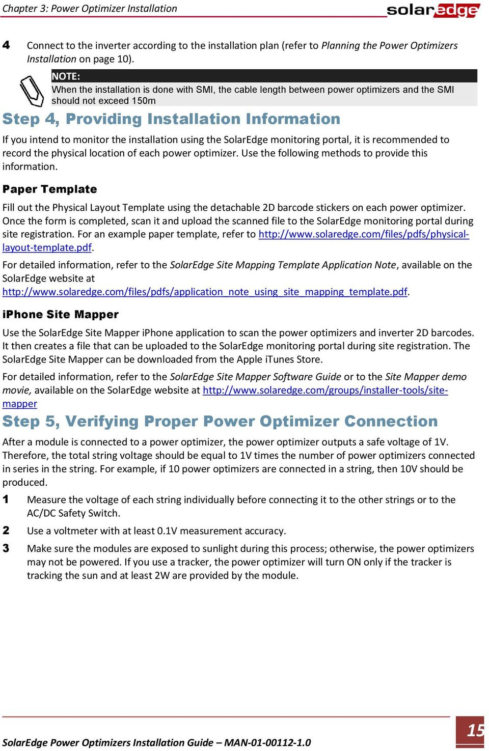 installation using the SolarEdge monitoring portal, it is recommended to record the physical location of each power optimizer. Use the following methods to provide this information.