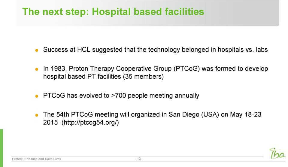 labs In 1983, Proton Therapy Cooperative Group (PTCoG) was formed to develop hospital based PT