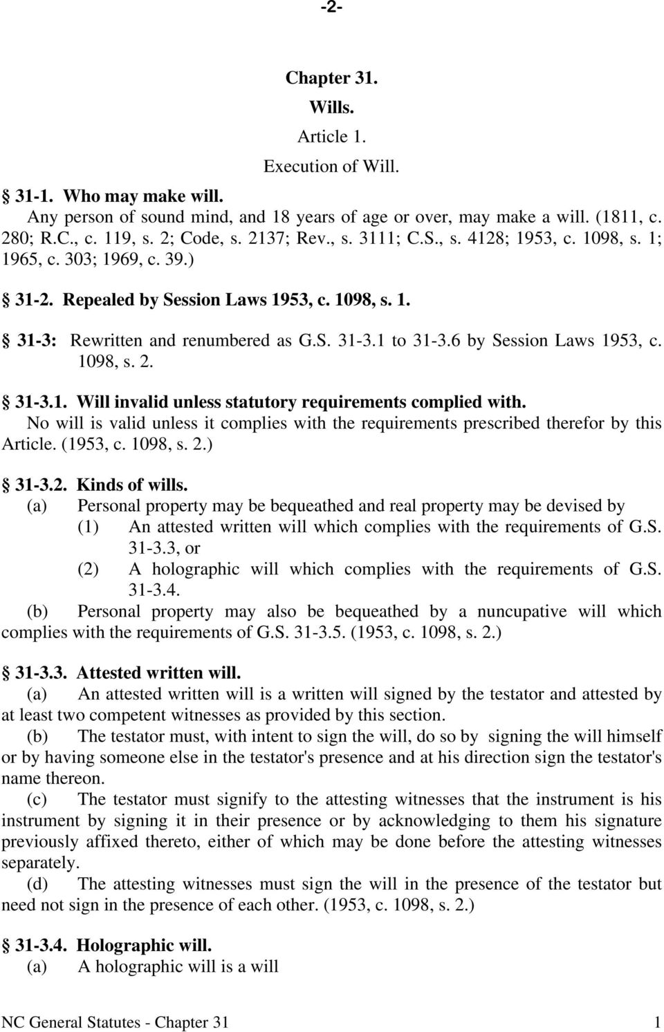 6 by Session Laws 1953, c. 1098, s. 2. 31-3.1. Will invalid unless statutory requirements complied with. No will is valid unless it complies with the requirements prescribed therefor by this Article.