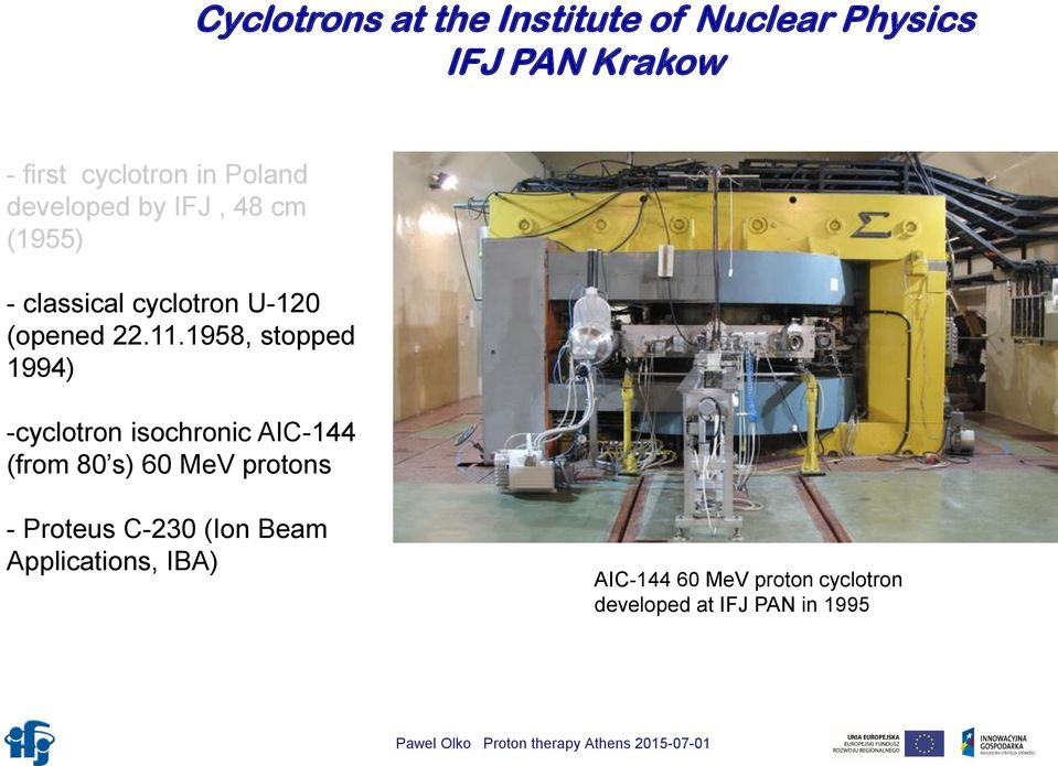 1958, stopped 1994) -cyclotron isochronic AIC-144 (from 80 s) 60 MeV protons - Proteus