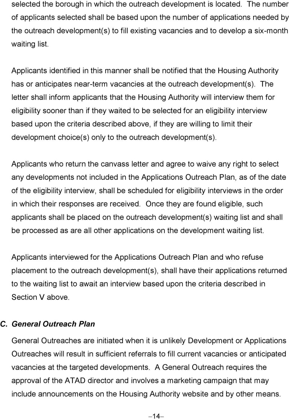 Applicants identified in this manner shall be notified that the Housing Authority has or anticipates near-term vacancies at the outreach development(s).
