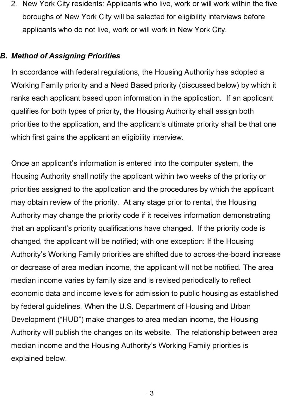 Method of Assigning Priorities In accordance with federal regulations, the Housing Authority has adopted a Working Family priority and a Need Based priority (discussed below) by which it ranks each