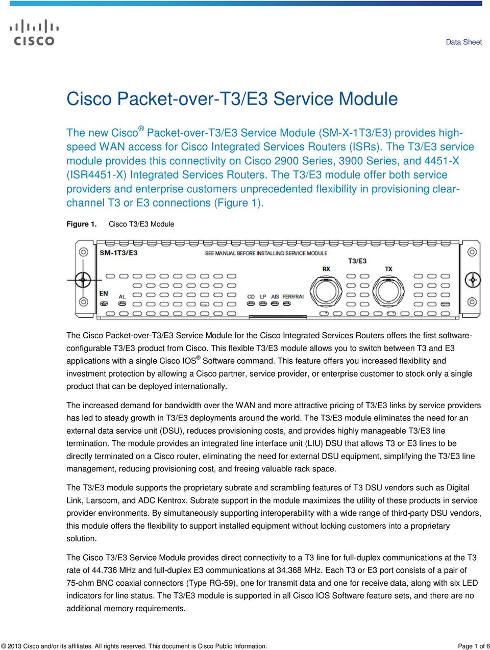 The T3/E3 module offer both service providers and enterprise customers unprecedented flexibility in provisioning clearchannel T3 or E3 connections (Figure 1). Figure 1.