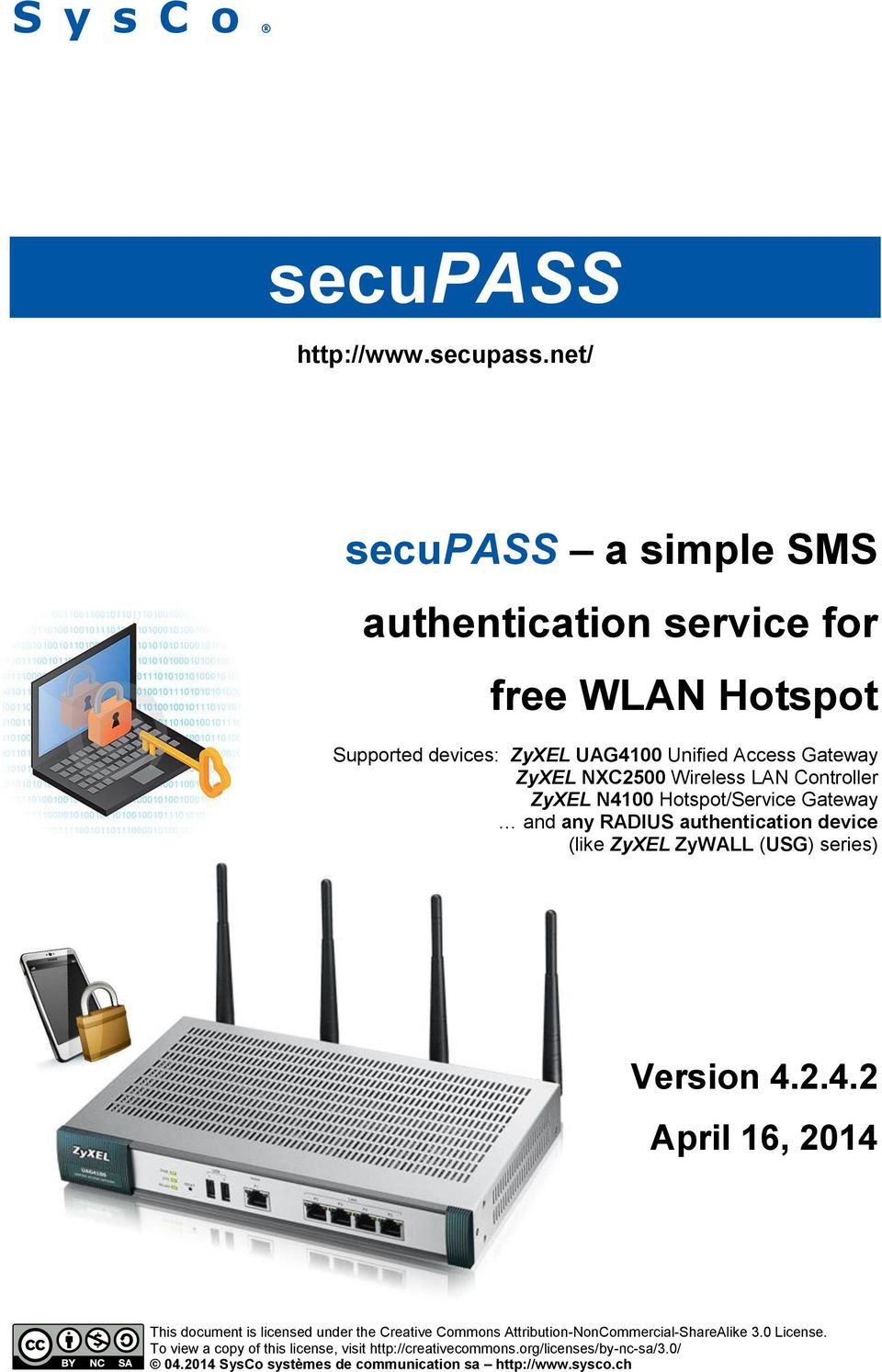 net/ secupass a simple SMS authentication service for free WLAN Hotspot Supported devices: ZyXEL UAG4100 Unified Access Gateway ZyXEL NXC2500