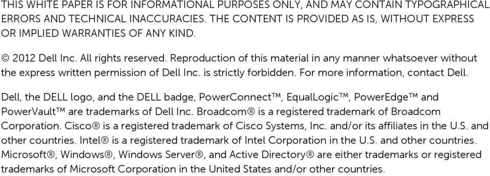 For more information, contact Dell. Dell, the DELL logo, and the DELL badge, PowerConnect, EqualLogic, PowerEdge and PowerVault are trademarks of Dell Inc.
