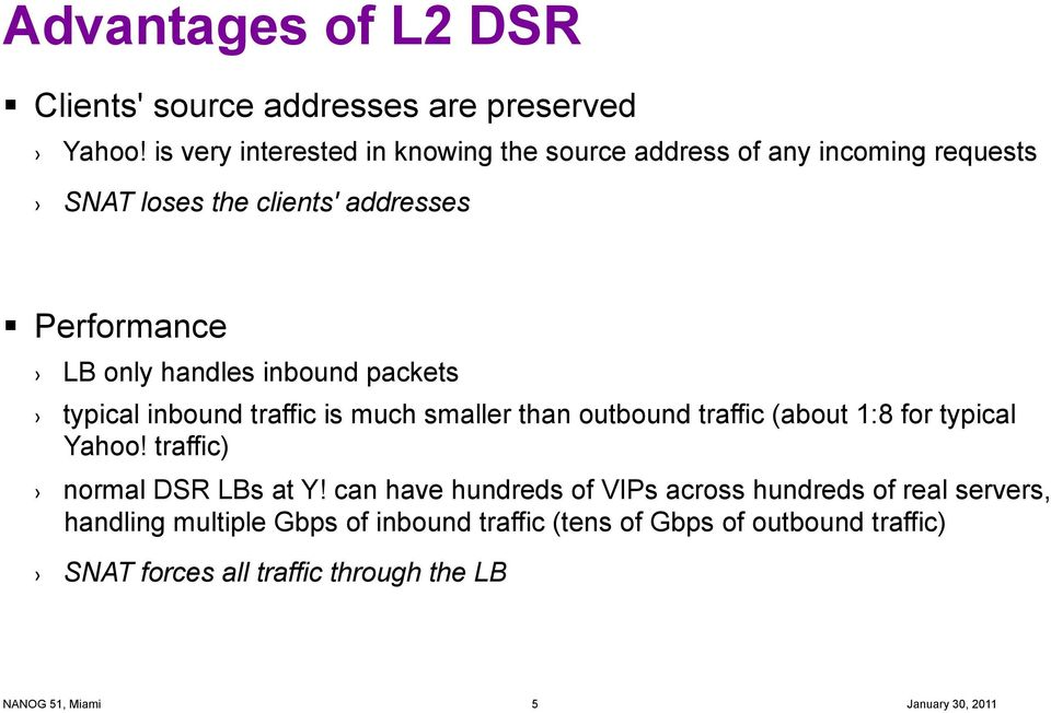 handles inbound packets typical inbound traffic is much smaller than outbound traffic (about 1:8 for typical Yahoo!