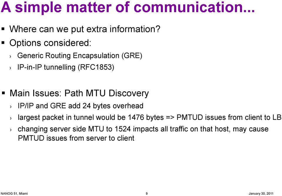 MTU Discovery IP/IP and GRE add 24 bytes overhead largest packet in tunnel would be 1476 bytes => PMTUD
