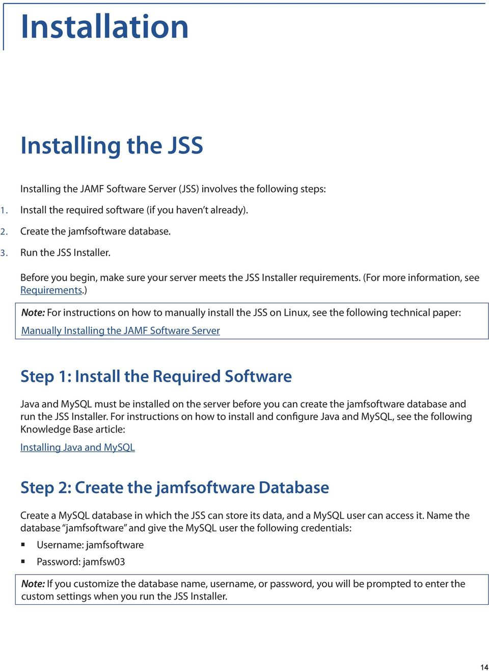 ) Note: For instructions on how to manually install the JSS on Linux, see the following technical paper: Manually Installing the JAMF Software Server Step 1: Install the Required Software Java and