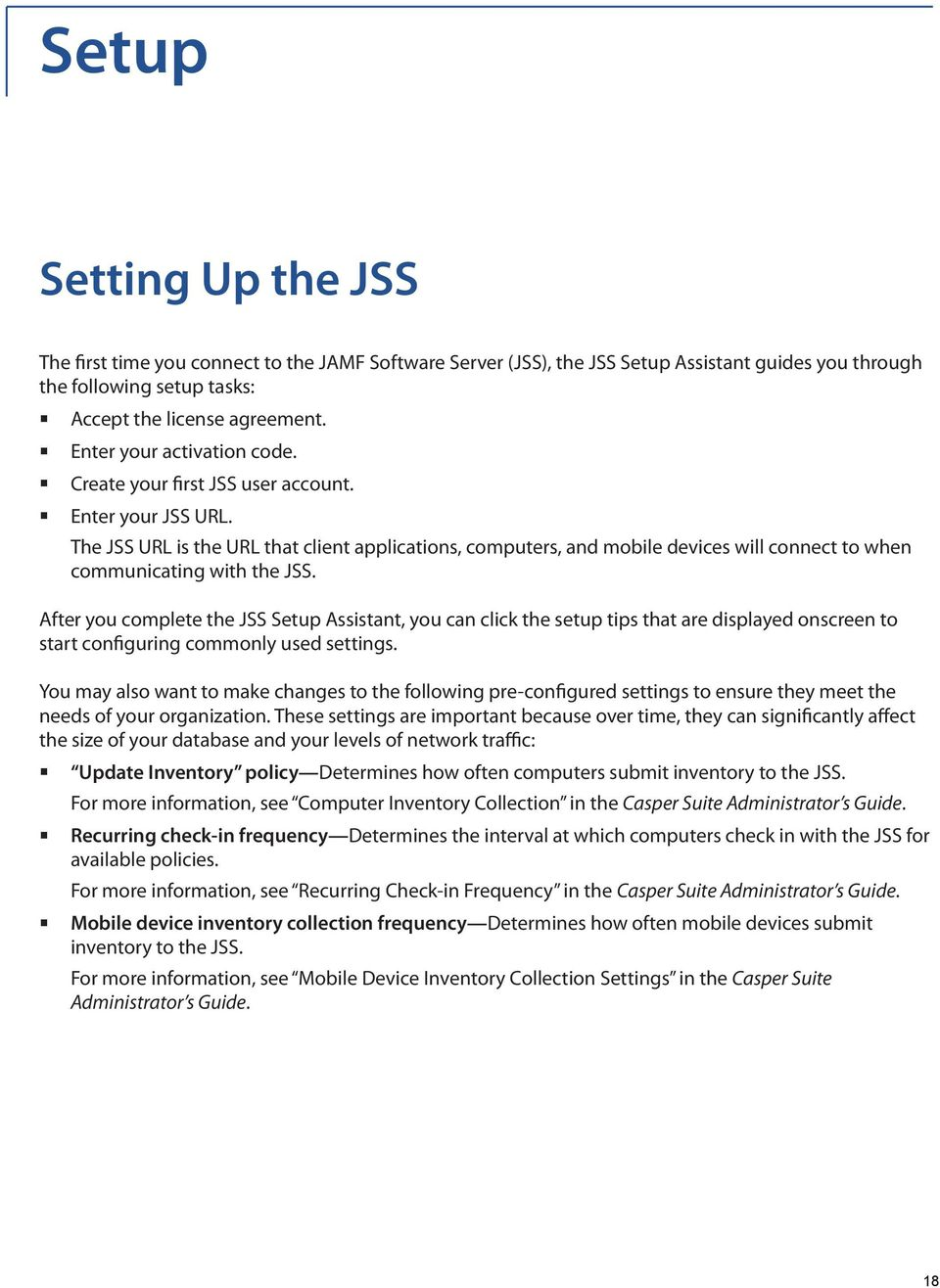 The JSS URL is the URL that client applications, computers, and mobile devices will connect to when communicating with the JSS.