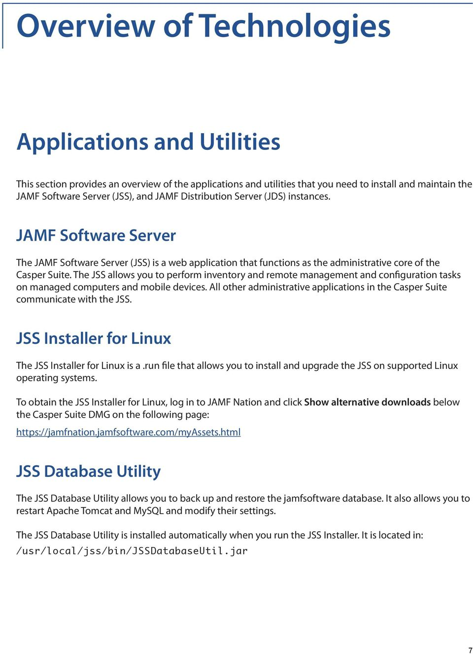 The JSS allows you to perform inventory and remote management and configuration tasks on managed computers and mobile devices.