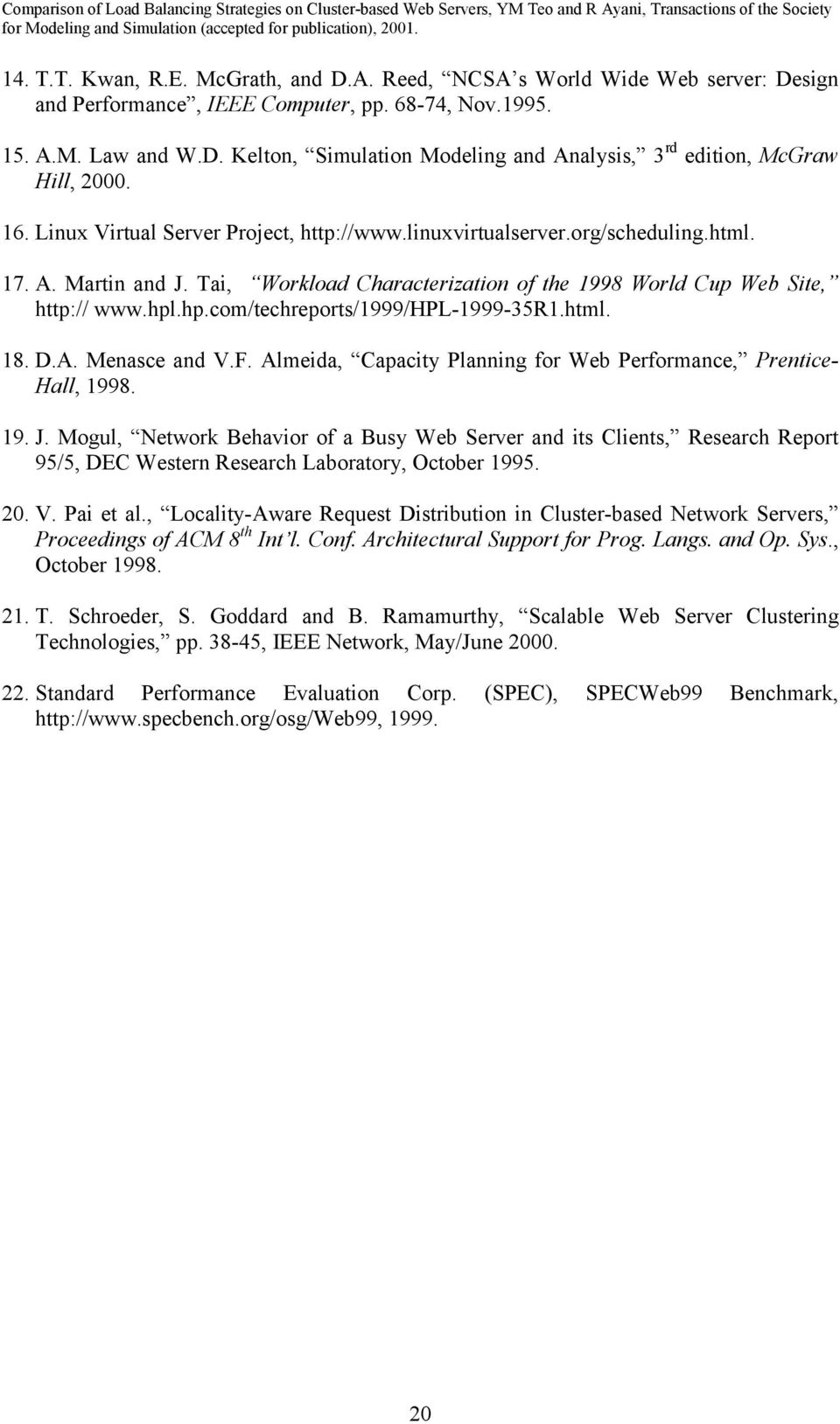 .hp.com/techreports/1999/hpl-1999-35r1.html. 18. D.A. Menasce and V.F. Almeida, Capacity Planning for Web Performance, Prentice- Hall, 1998. 19. J.