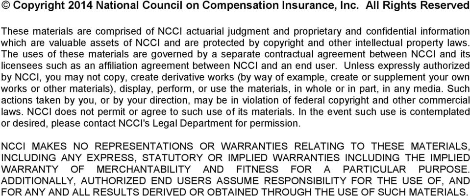 intellectual property laws. The uses of these materials are governed by a separate contractual agreement between NCCI and its licensees such as an affiliation agreement between NCCI and an end user.