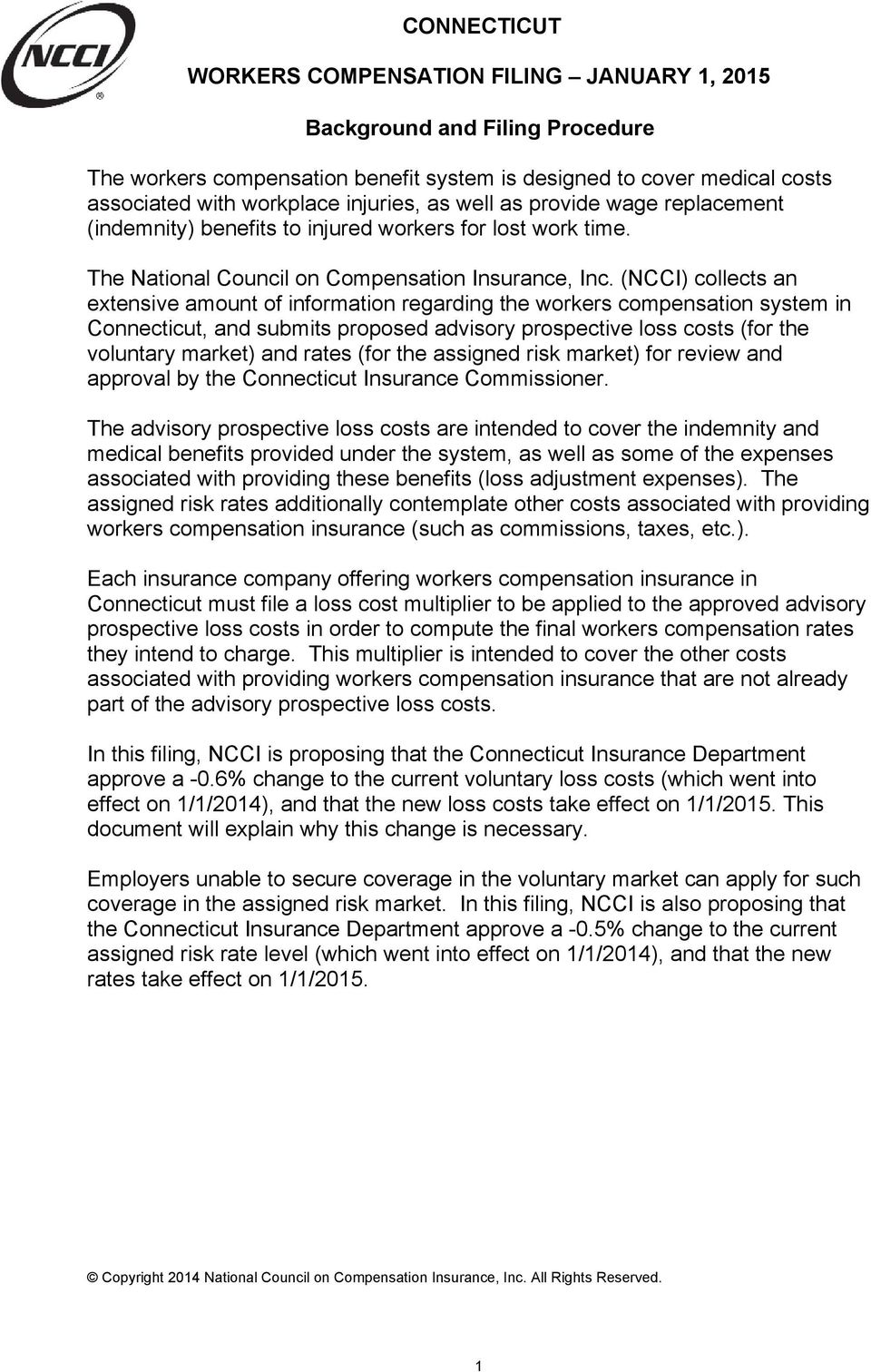 (NCCI) collects an extensive amount of information regarding the workers compensation system in Connecticut, and submits proposed advisory prospective loss costs (for the voluntary market) and rates