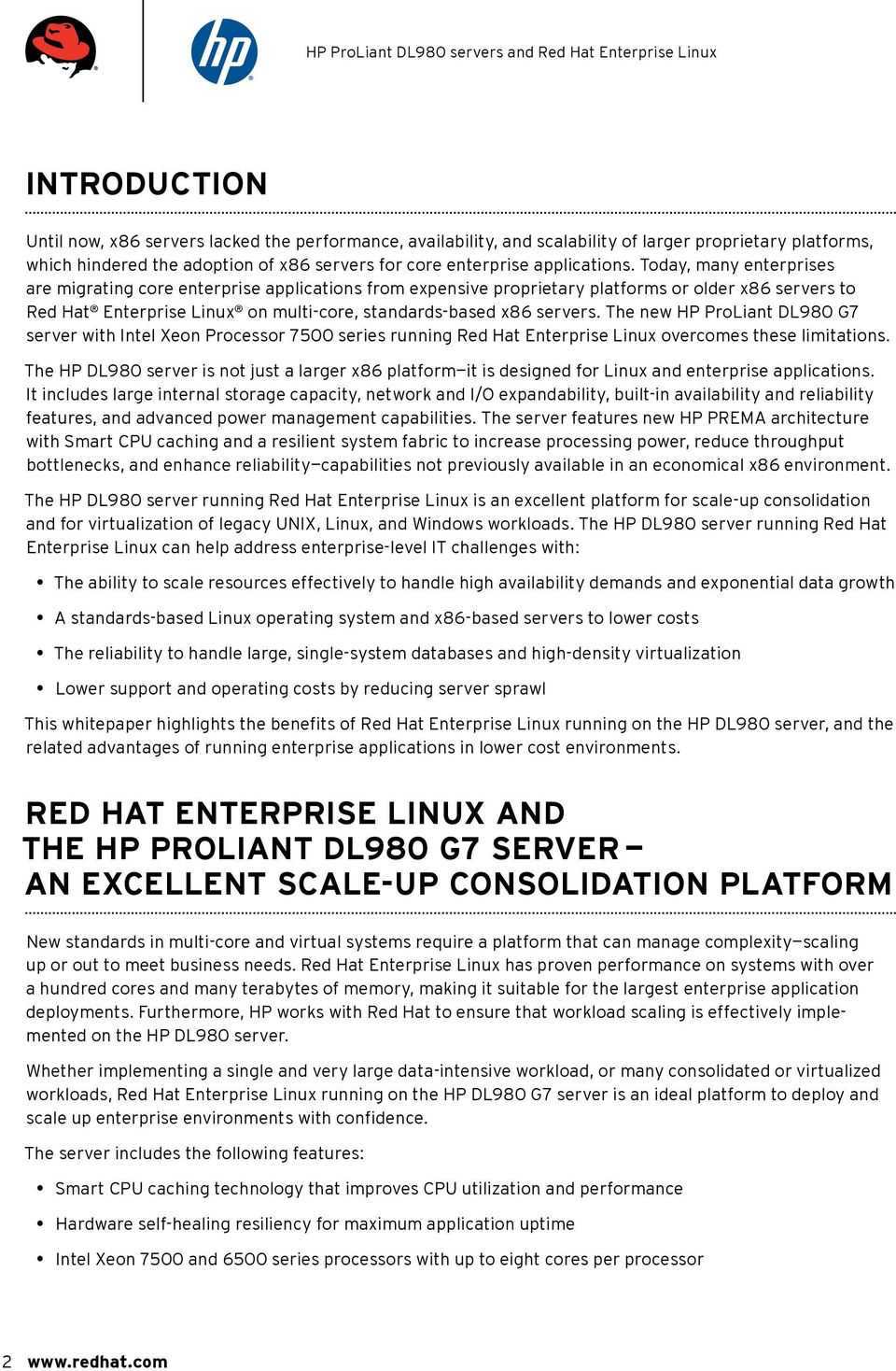 The new HP ProLiant DL980 G7 server with Intel Xeon Processor 7500 series running Red Hat Enterprise Linux overcomes these limitations.