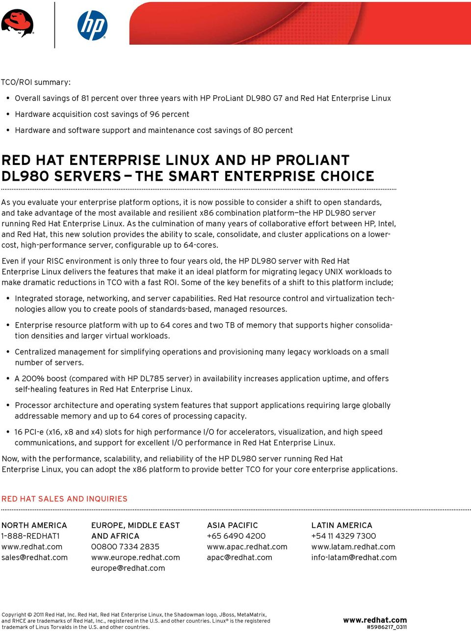consider a shift to open standards, and take advantage of the most available and resilient x86 combination platform the HP DL980 server running Red Hat Enterprise Linux.