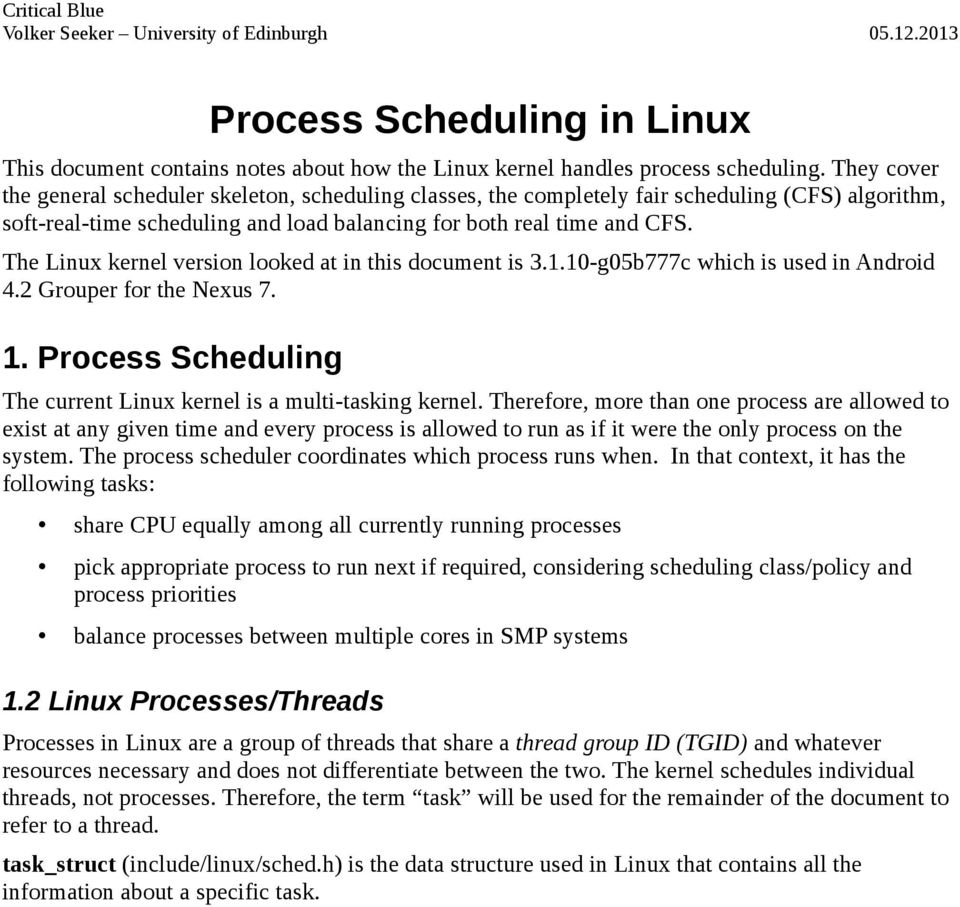The Linux kernel version looked at in this document is 3.1.10-g05b777c which is used in Android 4.2 Grouper for the Nexus 7. 1. Process Scheduling The current Linux kernel is a multi-tasking kernel.