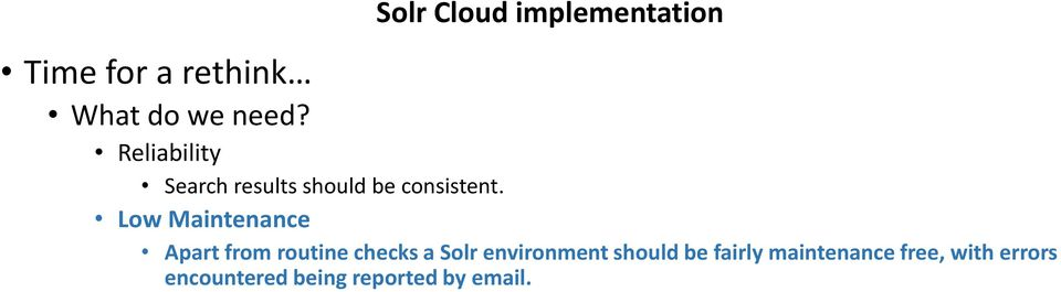 Low Maintenance Apart from routine checks a Solr environment