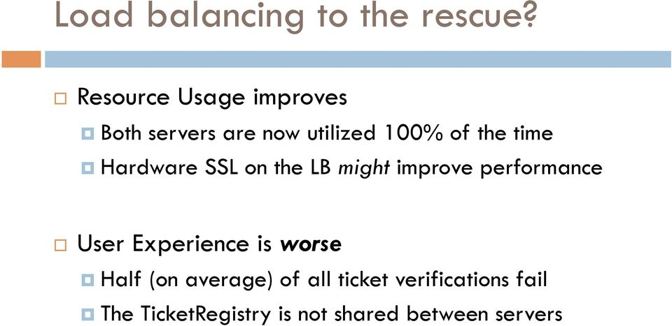 time Hardware SSL on the LB might improve performance User