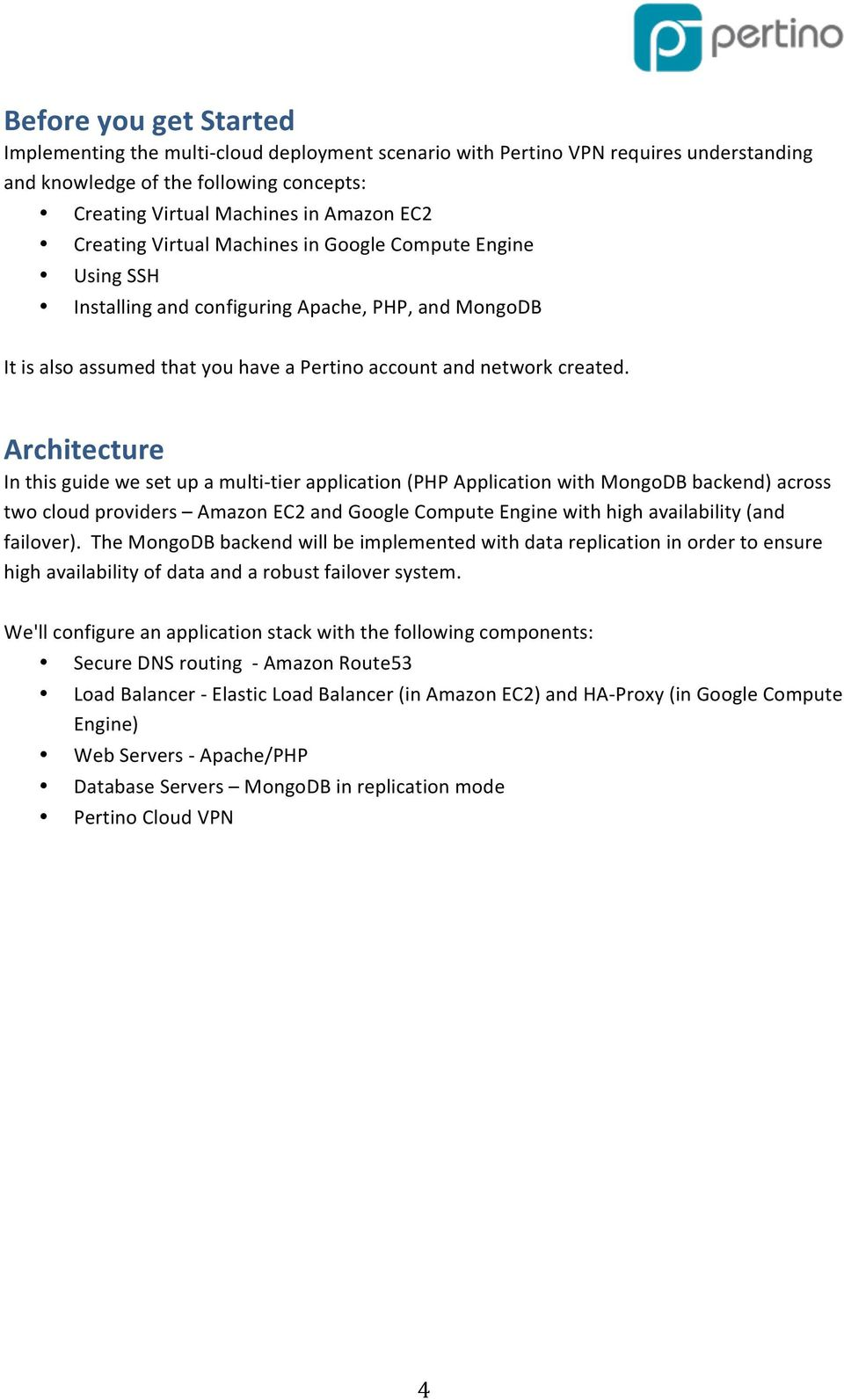 Architecture In this guide we set up a multi- tier application (PHP Application with MongoDB backend) across two cloud providers Amazon EC2 and Google Compute Engine with high availability (and