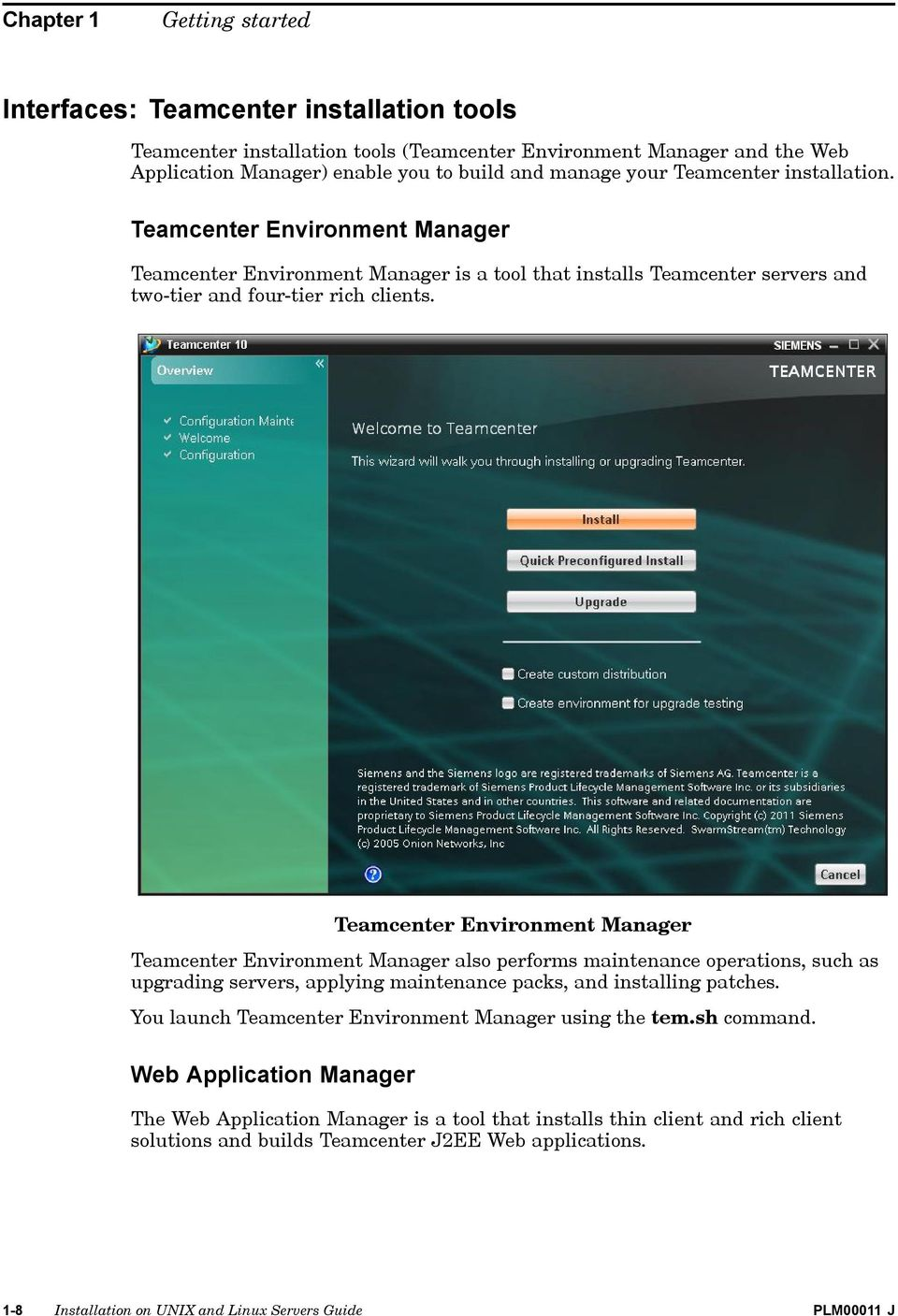 Teamcenter Environment Manager Teamcenter Environment Manager also performs maintenance operations, such as upgrading servers, applying maintenance packs, and installing patches.
