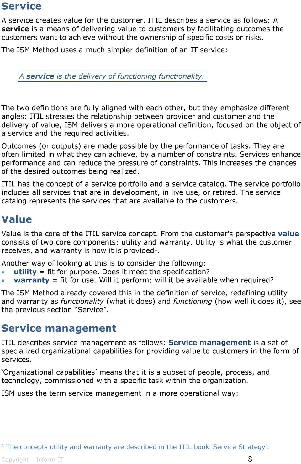The ISM Method uses a much simpler definition of an IT service: A service is the delivery of functioning functionality.